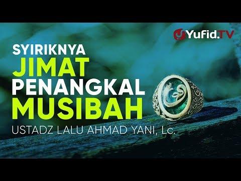 Ceramah Agama: Syiriknya Jimat Penangkal Musibah – Ustadz Lalu Ahmad Yani, Lc.