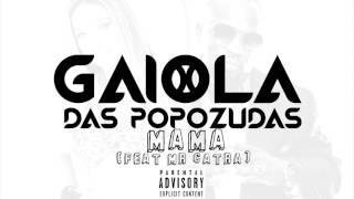 Baixar Gaiola Das Popozudas-Mama (Feat Mr. Catra) [Explicit]