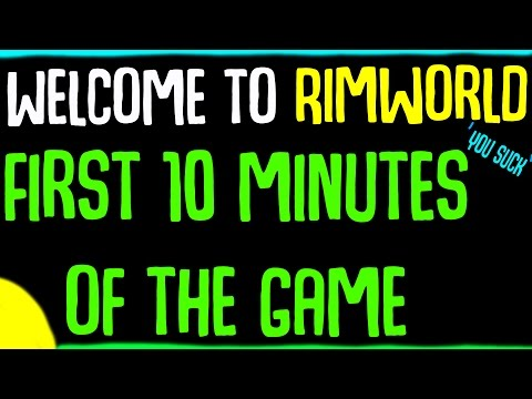 The First 10 Minutes of Rimworld: Welcome to Rimworld, - You Suck.