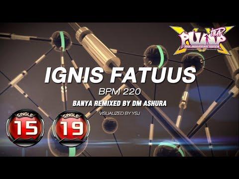 [PUMP IT UP XX] Ignis Fatuus S15 & S19