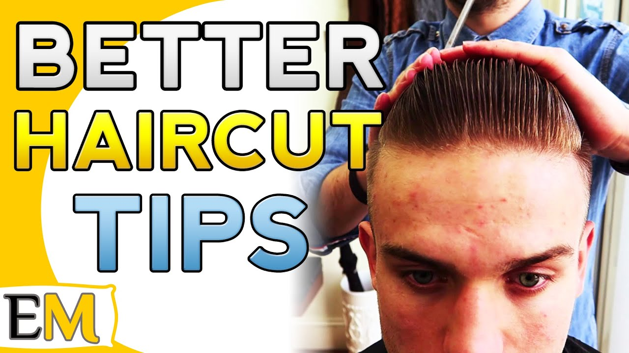 5 Tips To Get Better Haircuts From Your Barber How To Get A Great