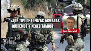 ¿QUÉ TIPO DE FUERZAS ARMADAS QUEREMOS Y NECESITAMOS?   CADENA DE MANDO