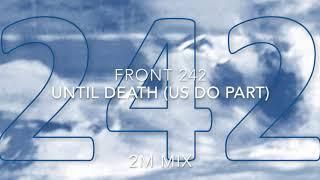 Front 242 - Until Death (Us Do Part) (2M Mix)