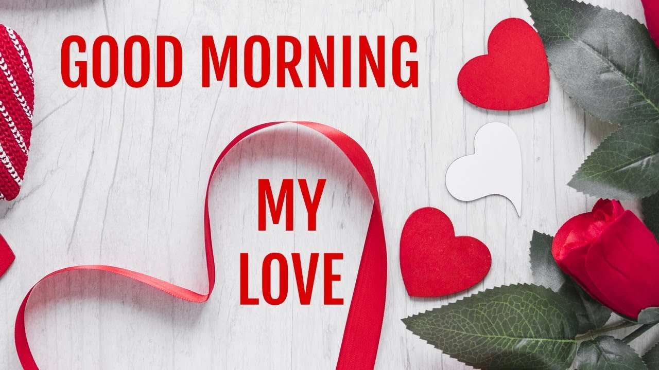Good Morning My Love, Good Morning Messages for him or her, wishes, SMS,  WhatsApp Video