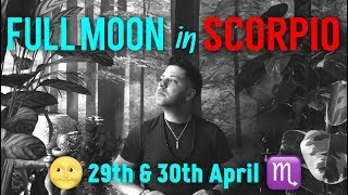 POWERFUL FULL MOON IN SCORPIO - 29th & 30th April - Scorpio Full Moon