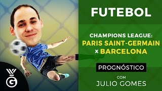 Champions league: prognóstico de psg x barcelona, com julio gomes