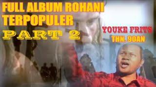 FULL ALBUM ROHANI TERPOPULER YOUKE FRITZ Thn 90an Part 2