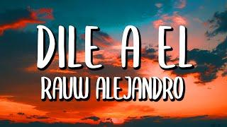 Rauw Alejandro - Dile a El (Letra/Lyrics) cмотреть видео онлайн бесплатно в высоком качестве - HDVIDEO