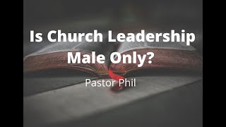 Is Church Leadership Male Only?- Pastor Phil
