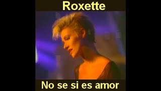 No sé si es amor  ROXETTE Letra en español