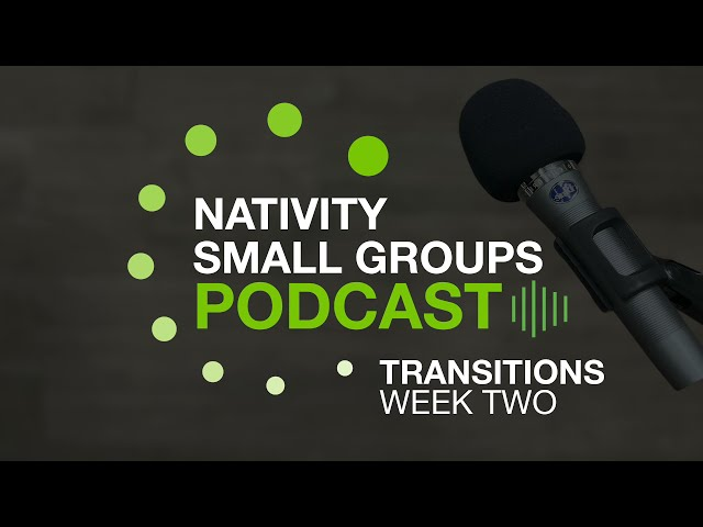 Small Group Podcast - Transitions - Week 2