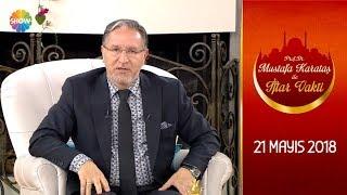 Prof. Dr. Mustafa Karataş ile İftar Vakti 33.Bölüm - 21 Mayıs 2018