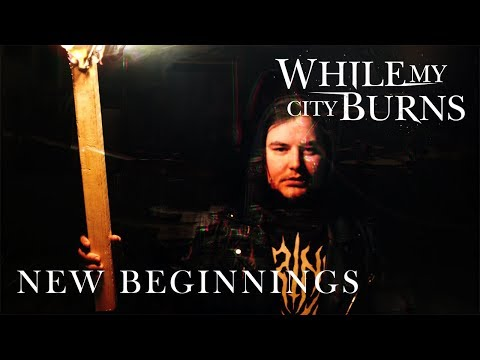 """While My City Burns   """"New Beginnings""""  Official Music Video"""