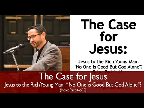 The Case for Jesus Course Introduction: Jesus and the Rich Young Man (Part 4 of 5)