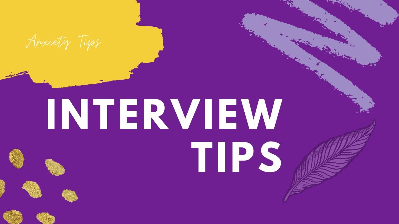 Anxiety Advice | Interview Tips