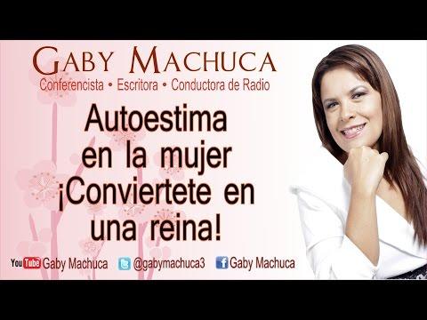 Autoestima en la mujer, ¡Conviertete en una reina! con Gaby Machuca