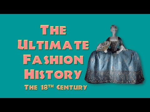 THE ULTIMATE FASHION HISTORY: The 18th Century