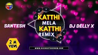 Kathi Mela Kathi Remix - Dj Delly X