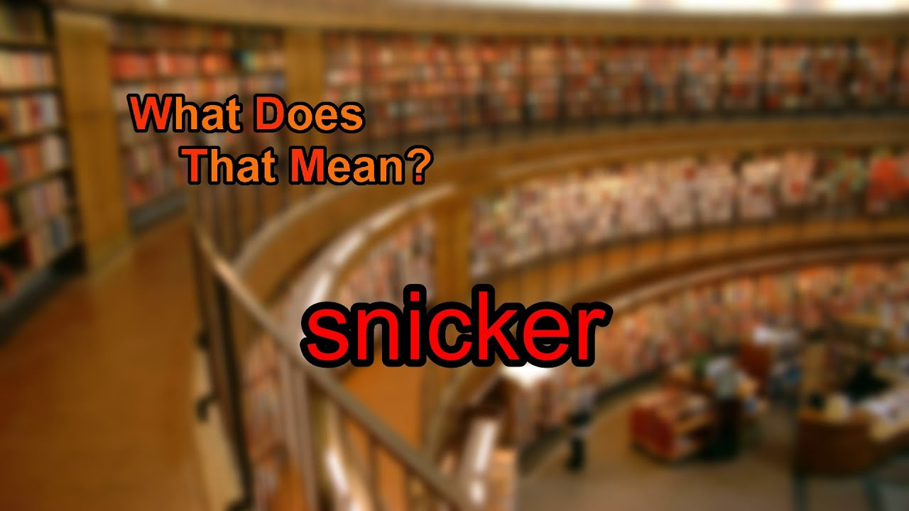 what does snicker mean youtube