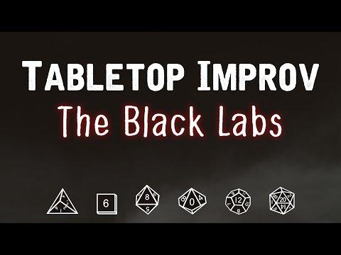 Tabletop Improv: The Black Labs #4 - (D&D)