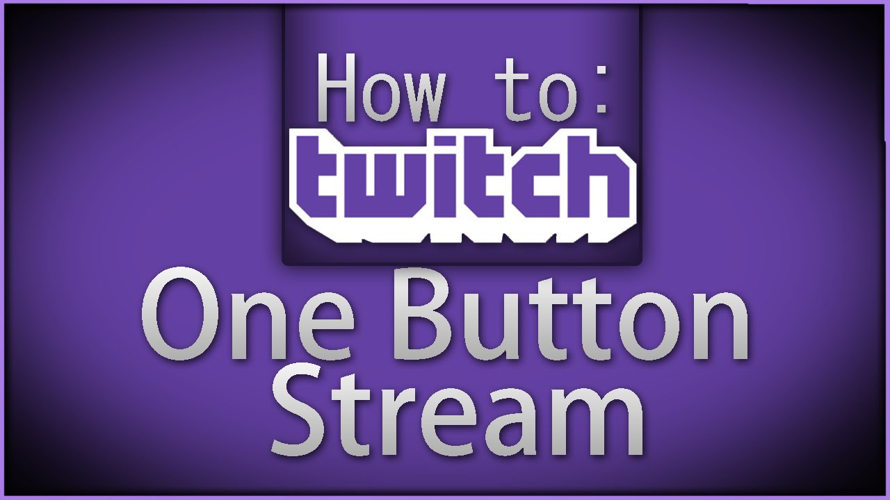 "How To Twitch: ""One Button Stream"""