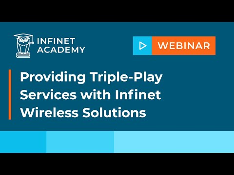Webinar: Providing Triple-Play Services with InfiNet Wireless Solutions