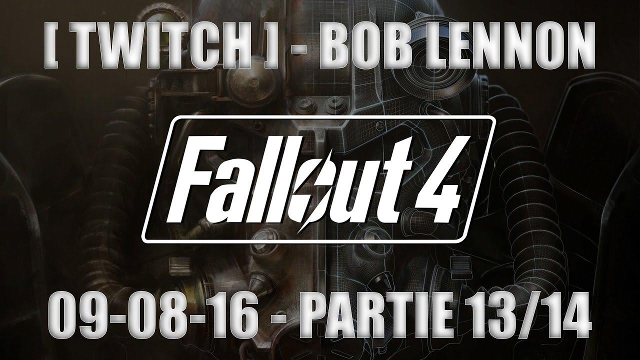 [TWITCH] Bob Lennon - Fallout 4 - 09.08.16 [Partie 13/14]