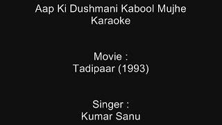 Aap Ki Dushmani Kabool Mujhe - Karaoke - Tadipaar (1993) - Kumar Sanu