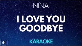 Nina - I Love You Goodbye (Karaoke/Acoustic Instrumental)