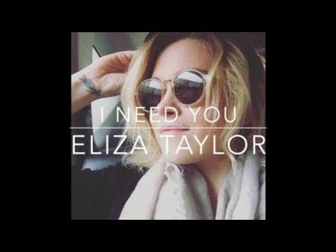 I NEED YOU  ELIZA TAYLOR