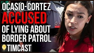 Ocasio-Cortez Accused Of Lying About Border Patrol, Screaming At Agents