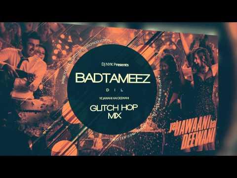 BADTAMEEZ DIL ( YJHD ) DJ NYK ( GLITCH HOP MIX)