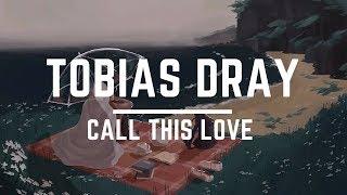 [Lyrics Letra] Tobias Dray - Call This Love (feat. JUNNY) [ENG ESP]