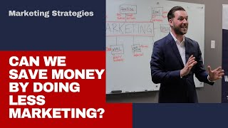 Can we save money by doing less marketing?