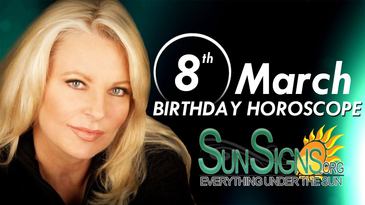 March 8 Zodiac Horoscope Birthday Personality | SunSigns Org