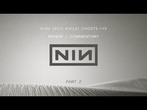 Nine Inch Nails: Ghosts I-IV (commentary/review) |  PART 2 [PLUS GOODIES]