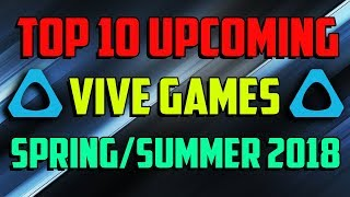 Top 10 Upcoming Htc Vive Games Spring/summer 2018