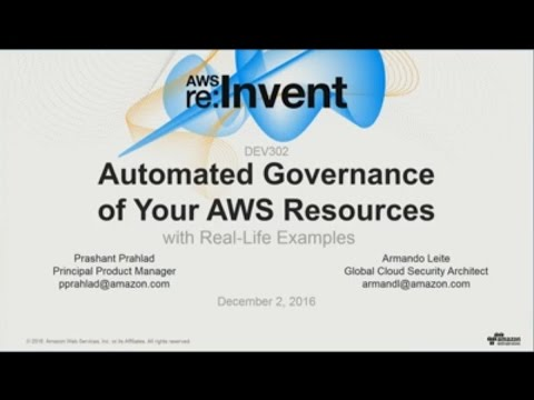 AWS re:Invent 2016: Automated Governance of Your AWS Resources (DEV302)