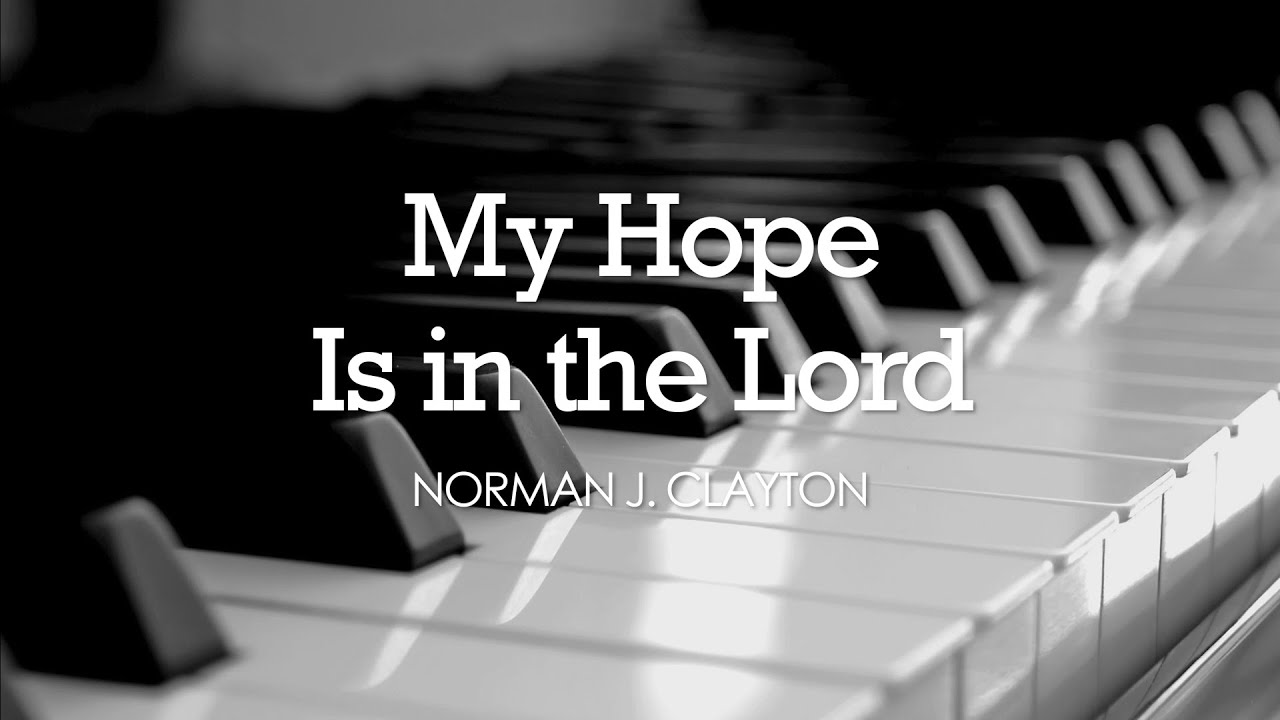 My Hope Is in the Lord (Norman J. Clayton) - TRADITIONAL CHRISTIAN HYMN -  YouTube
