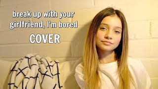 Baixar Break Up With Your Girlfriend, I'm Bored | Cover Ariana Grande