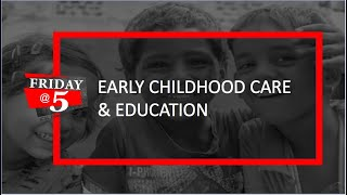 Friday@5: Early Childhood Care & Education