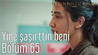 İstanbullu Gelin 65. Bölüm - Yine Şaşırttın Beni