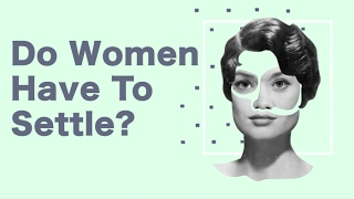 Do Women Have to Settle? Here