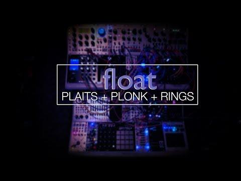 FLOAT // Plaits + Plonk + Rings