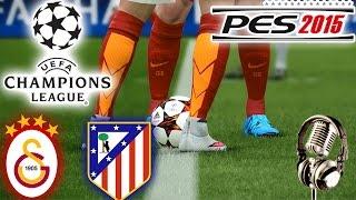 GALATASARAY-ATLETICO MADRID Şampiyonlar Ligi Maçı | PES 2015 Türkçe spikerli