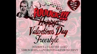 FUCK VALENTINES DAY FREESTYLE - DOEBOY$ XVLAD THE GURU XSIRRON REID XVAPO REEVES XKEVRON CHEVY