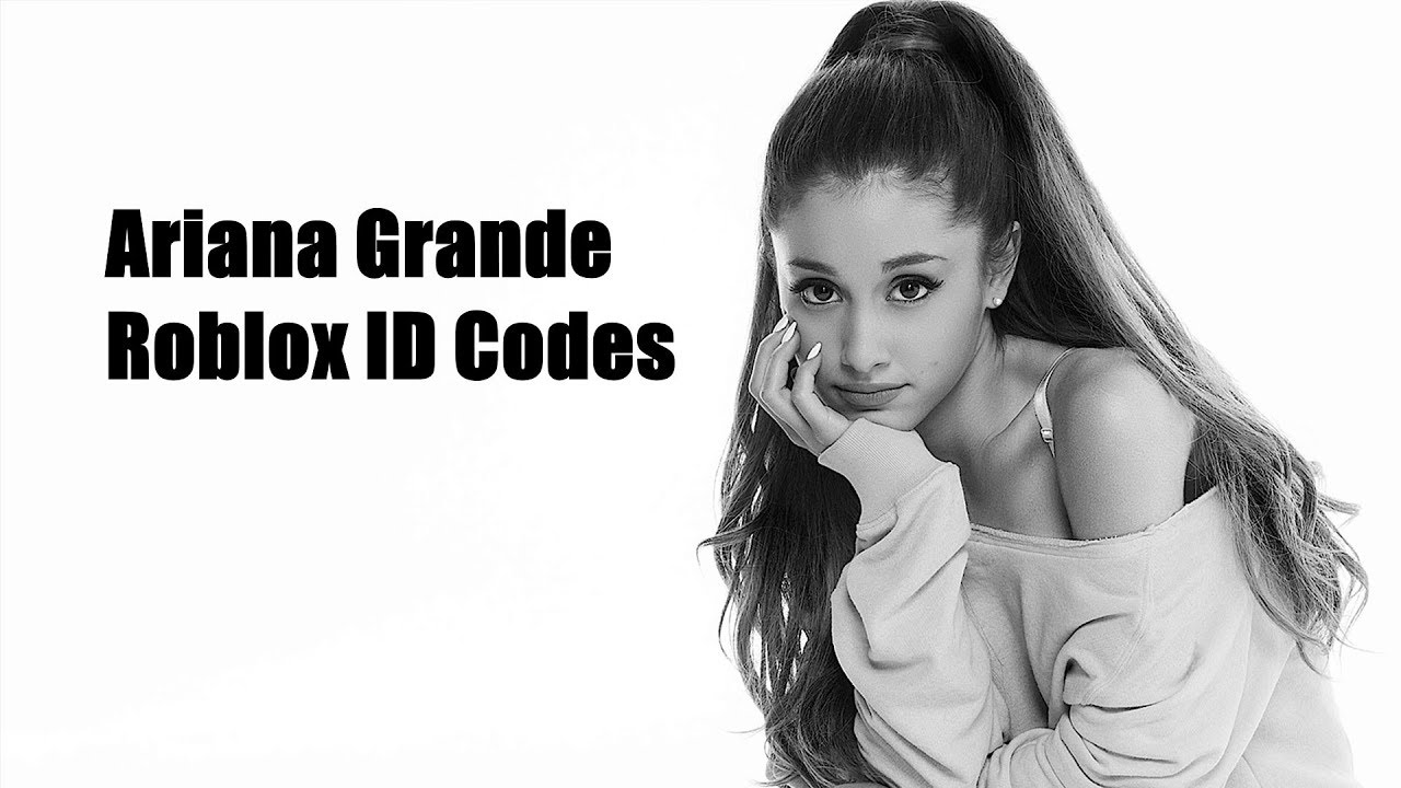 Ariana Grande Roblox Id Codes Youtube