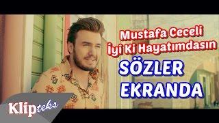 Mustafa Ceceli - İyi Ki Hayatımdasın (SÖZLER EKRANDA)