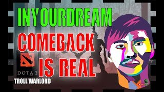 INYOURDREAM - TROLL WARLORD COMEBACK IS REAL BOYS DOTA 2
