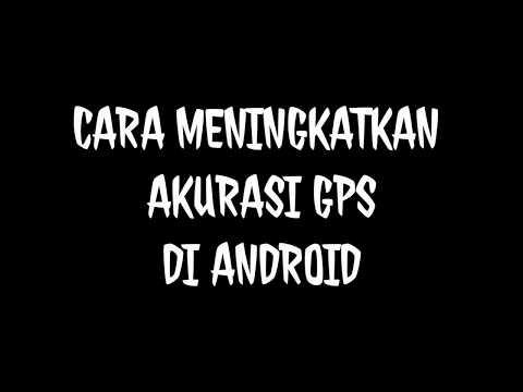 Cara Fix Akurasi GPS Di Android